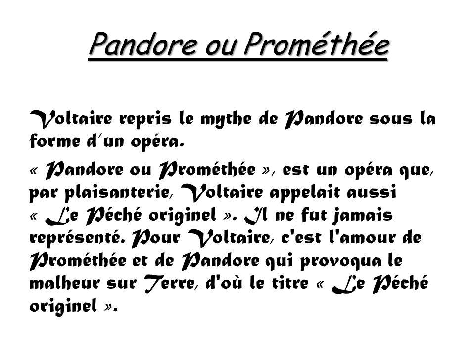 Pandore ou Prométhée Voltaire repris le mythe de Pandore sous la forme dun opéra.