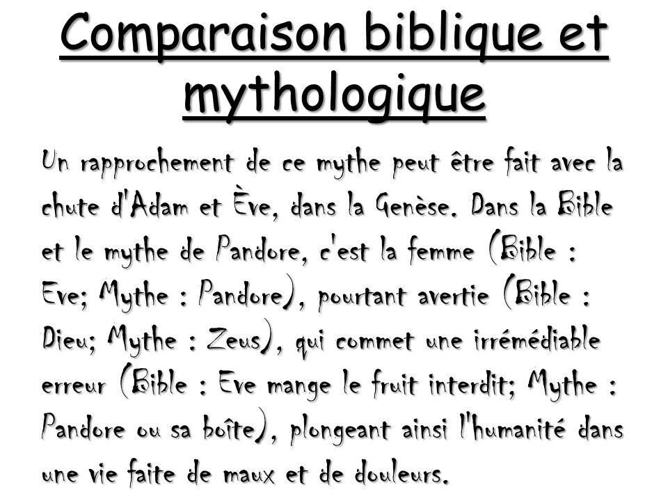 Comparaison biblique et mythologique Un rapprochement de ce mythe peut être fait avec la chute d Adam et Ève, dans la Genèse.