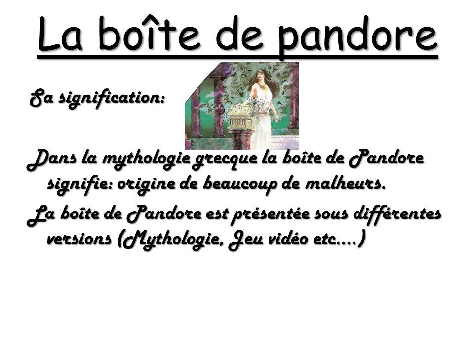 La boîte de pandore Sa signification: Dans la mythologie grecque la boîte de Pandore signifie: origine de beaucoup de malheurs.