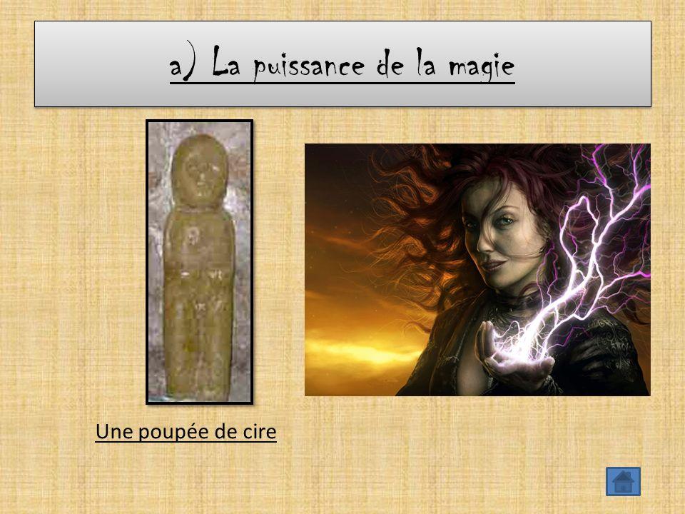 a) La puissance de la magie Une poupée de cire