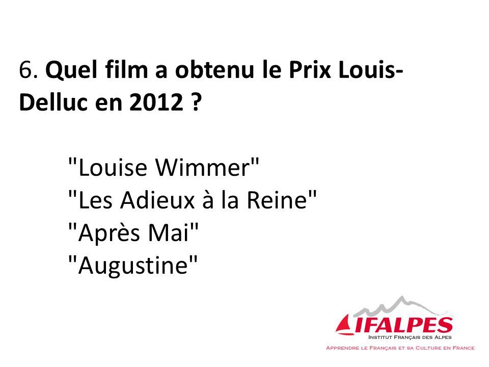 6. Quel film a obtenu le Prix Louis- Delluc en 2012 ?
