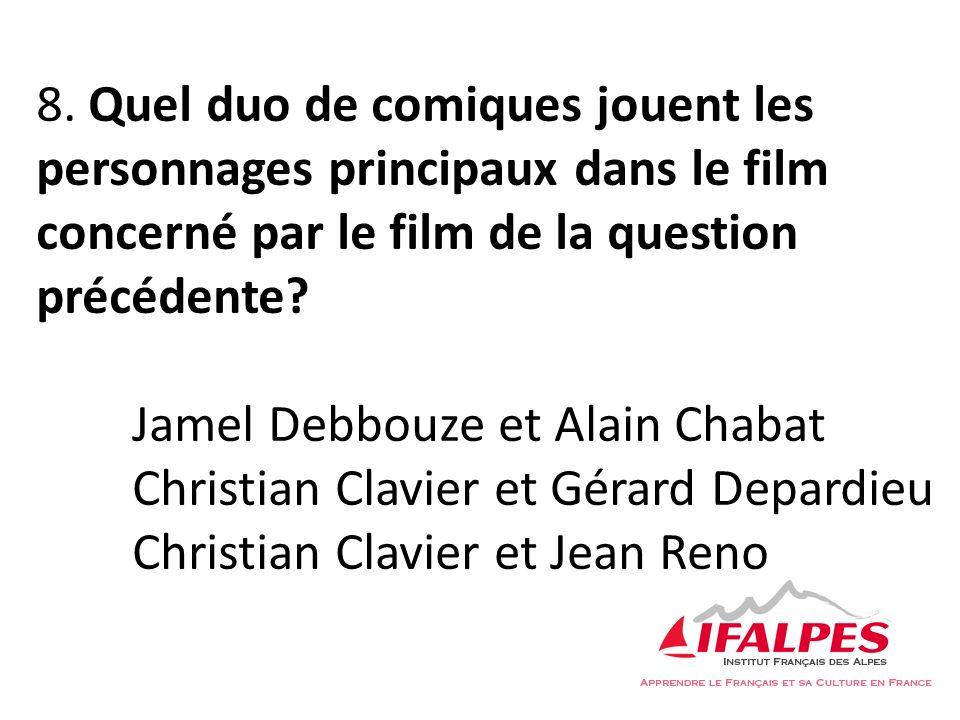 8. Quel duo de comiques jouent les personnages principaux dans le film concerné par le film de la question précédente? Jamel Debbouze et Alain Chabat