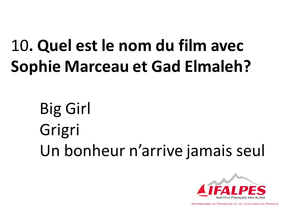 10. Quel est le nom du film avec Sophie Marceau et Gad Elmaleh? Big Girl Grigri Un bonheur narrive jamais seul