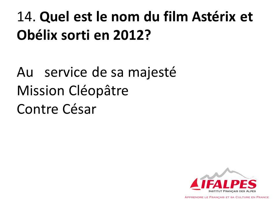 14. Quel est le nom du film Astérix et Obélix sorti en 2012? Au service de sa majesté Mission Cléopâtre Contre César