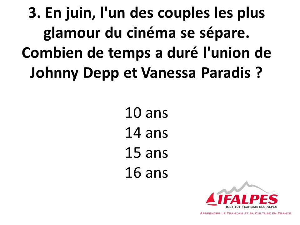 3. En juin, l'un des couples les plus glamour du cinéma se sépare. Combien de temps a duré l'union de Johnny Depp et Vanessa Paradis ? 10 ans 14 ans 1