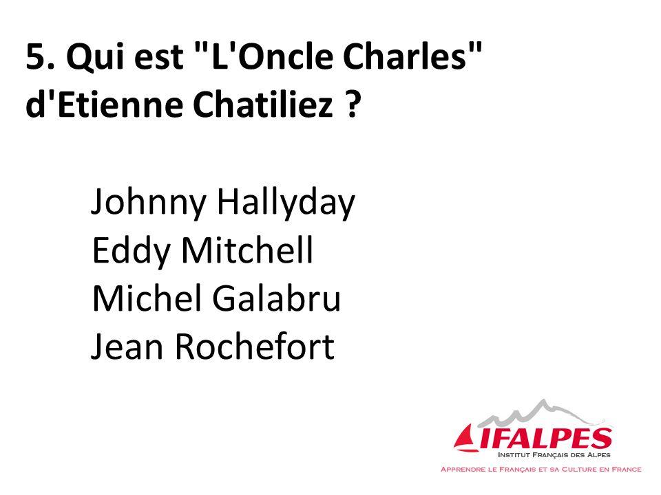 5. Qui est L Oncle Charles d Etienne Chatiliez .