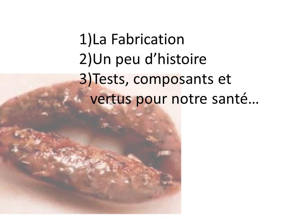 1)La Fabrication 2)Un peu dhistoire 3)Tests, composants et vertus pour notre santé…