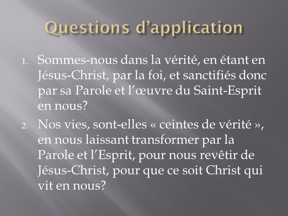 1. Sommes-nous dans la vérité, en étant en Jésus-Christ, par la foi, et sanctifiés donc par sa Parole et lœuvre du Saint-Esprit en nous? 2. Nos vies,