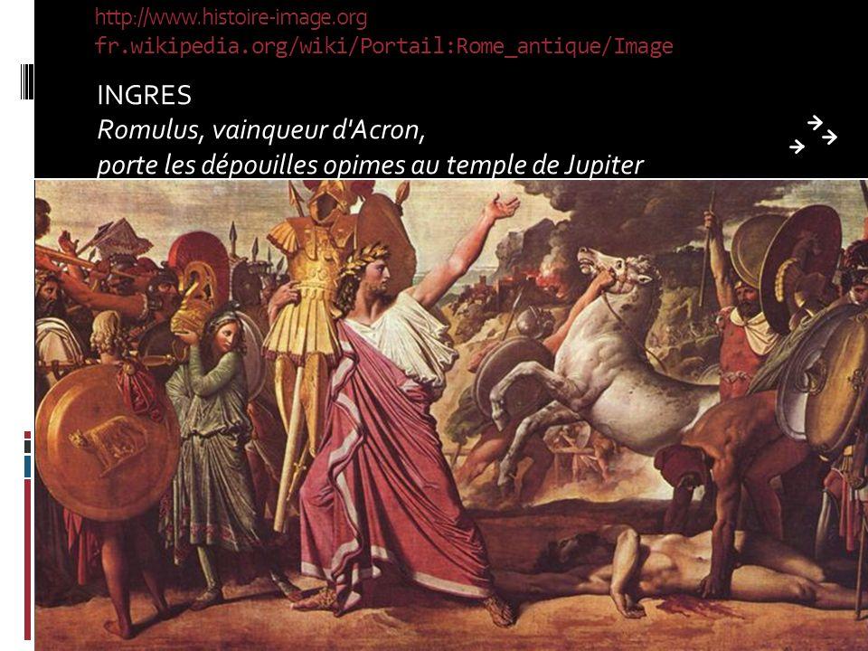 http://www.histoire-image.org fr.wikipedia.org/wiki/Portail:Rome_antique/Image INGRES Romulus, vainqueur d Acron, porte les dépouilles opimes au temple de Jupiter