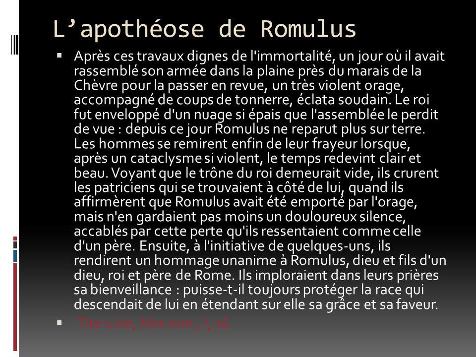 Lapothéose de Romulus Après ces travaux dignes de l immortalité, un jour où il avait rassemblé son armée dans la plaine près du marais de la Chèvre pour la passer en revue, un très violent orage, accompagné de coups de tonnerre, éclata soudain.