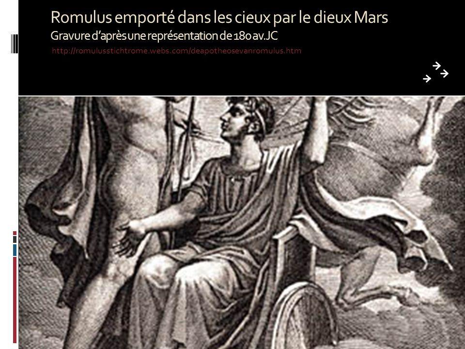 Romulus emporté dans les cieux par le dieux Mars Gravure daprès une représentation de 180 av.JC http://romulusstichtrome.webs.com/deapotheosevanromulus.htm