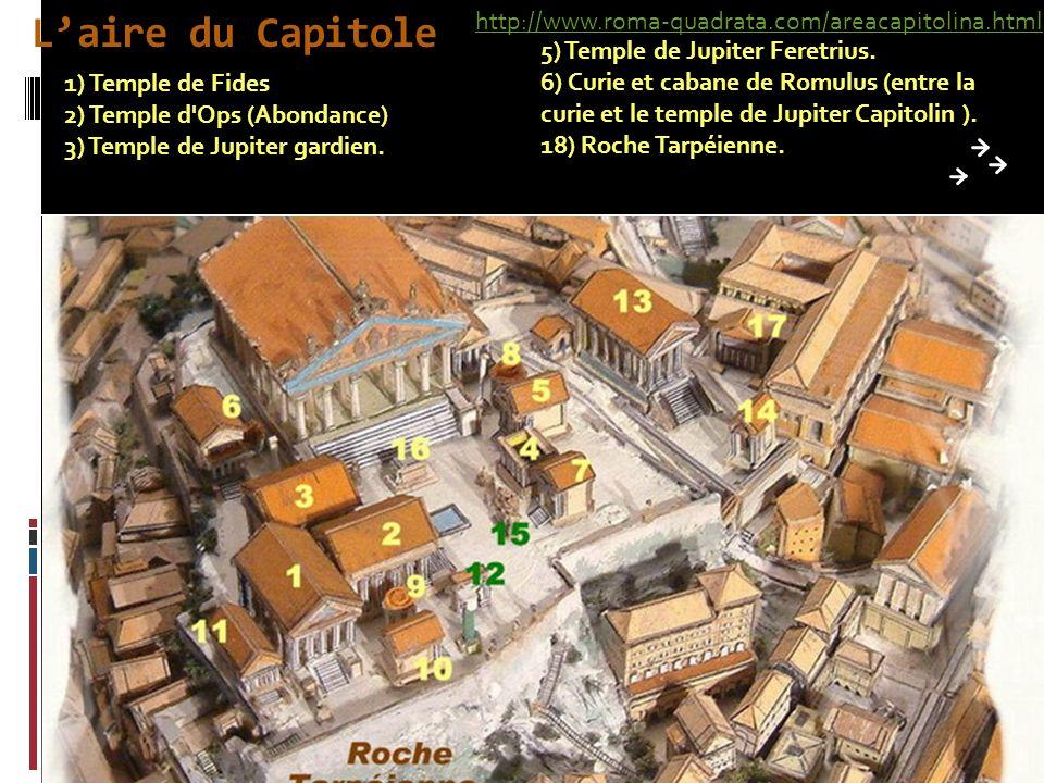 Laire du Capitole 1) Temple de Fides 2) Temple d Ops (Abondance) 3) Temple de Jupiter gardien.