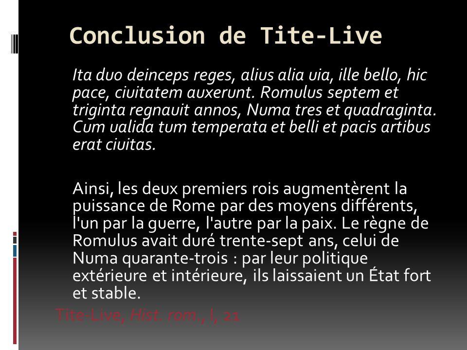Conclusion de Tite-Live Ita duo deinceps reges, alius alia uia, ille bello, hic pace, ciuitatem auxerunt.