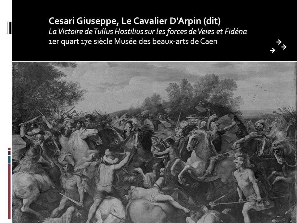 Cesari Giuseppe, Le Cavalier D Arpin (dit) La Victoire de Tullus Hostilius sur les forces de Veies et Fidéna 1er quart 17e siècle Musée des beaux-arts de Caen