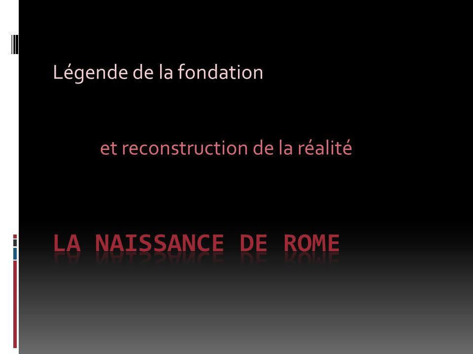 Légende de la fondation et reconstruction de la réalité