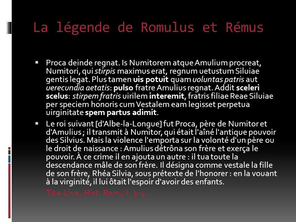 La légende de Romulus et Rémus Proca deinde regnat.
