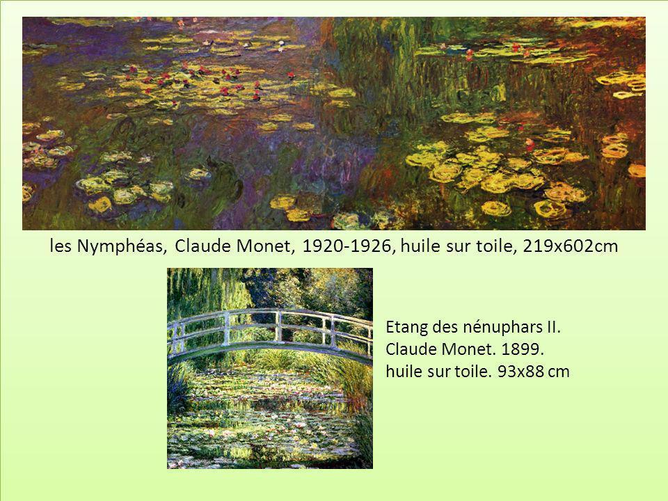 les Nymphéas, Claude Monet, 1920-1926, huile sur toile, 219x602cm Etang des nénuphars II. Claude Monet. 1899. huile sur toile. 93x88 cm