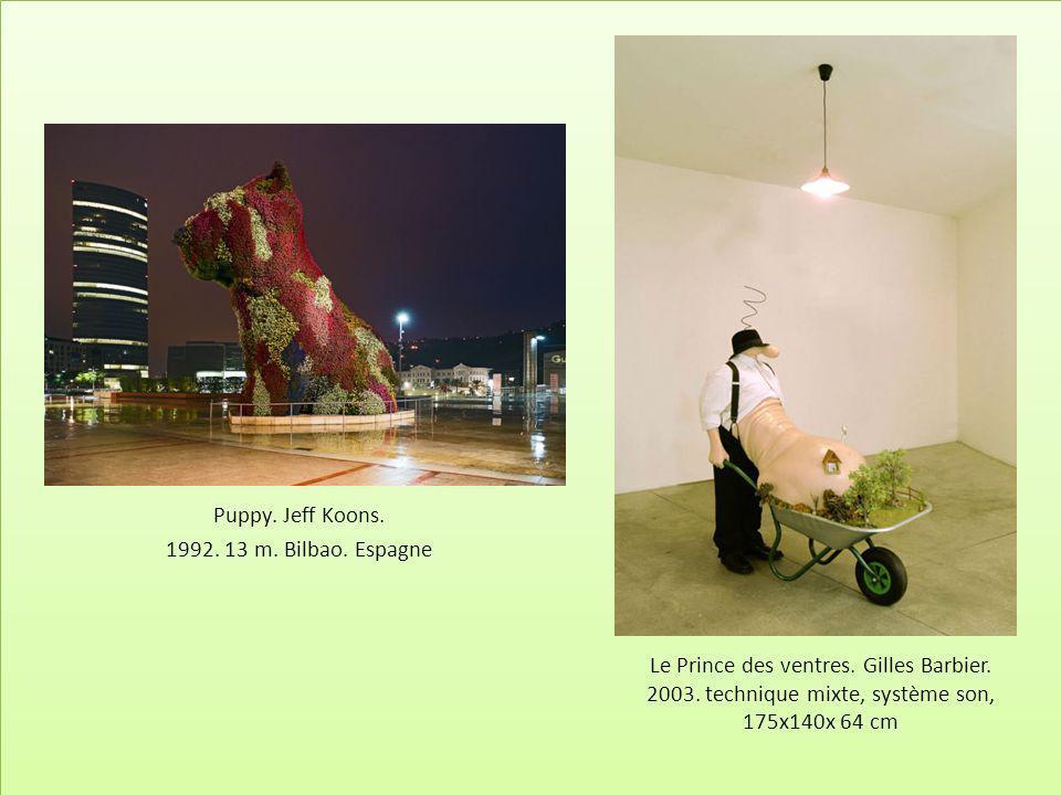 Le Prince des ventres. Gilles Barbier. 2003. technique mixte, système son, 175x140x 64 cm Puppy. Jeff Koons. 1992. 13 m. Bilbao. Espagne