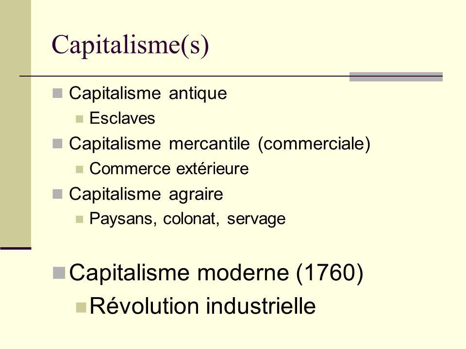 Capitalisme(s) Capitalisme antique Esclaves Capitalisme mercantile (commerciale) Commerce extérieure Capitalisme agraire Paysans, colonat, servage Capitalisme moderne (1760) Révolution industrielle
