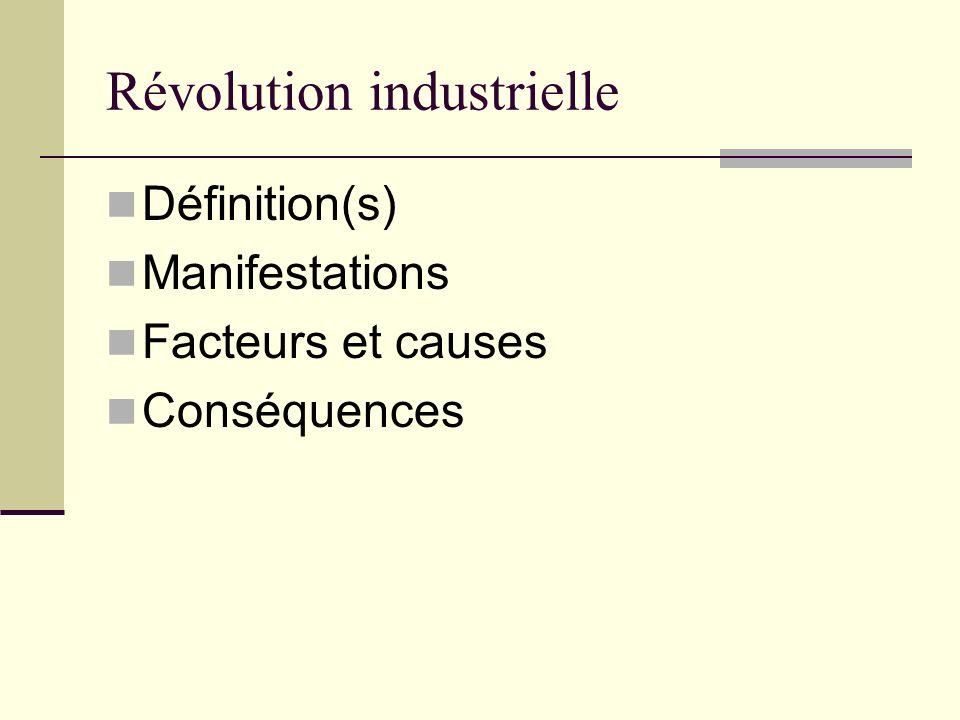 Révolution industrielle Définition(s) Manifestations Facteurs et causes Conséquences