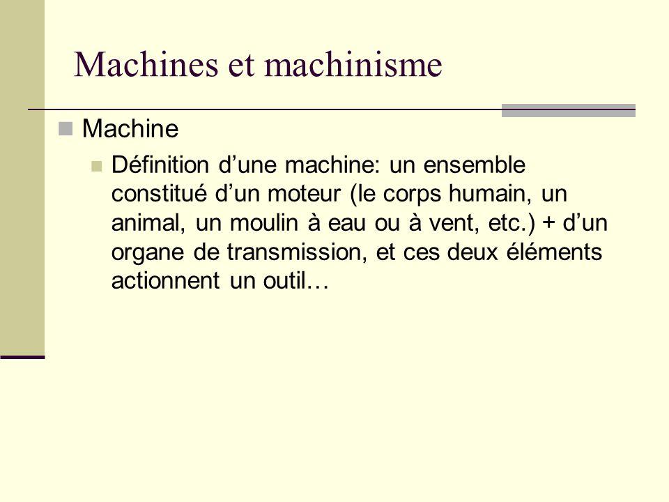 Machines et machinisme Machine Définition dune machine: un ensemble constitué dun moteur (le corps humain, un animal, un moulin à eau ou à vent, etc.) + dun organe de transmission, et ces deux éléments actionnent un outil…
