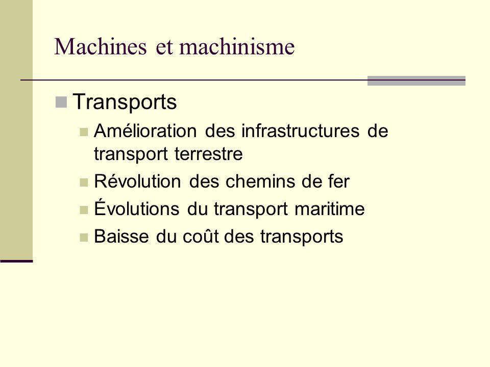 Machines et machinisme Transports Amélioration des infrastructures de transport terrestre Révolution des chemins de fer Évolutions du transport maritime Baisse du coût des transports