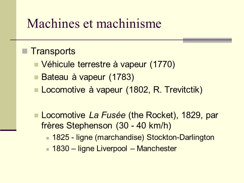 Machines et machinisme Transports Véhicule terrestre à vapeur (1770) Bateau à vapeur (1783) Locomotive à vapeur (1802, R.