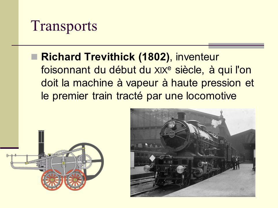 Transports Richard Trevithick (1802), inventeur foisonnant du début du XIX e siècle, à qui l on doit la machine à vapeur à haute pression et le premier train tracté par une locomotive