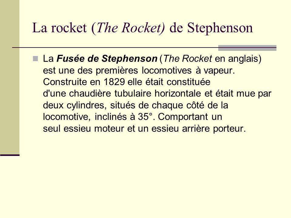La rocket (The Rocket) de Stephenson La Fusée de Stephenson (The Rocket en anglais) est une des premières locomotives à vapeur.
