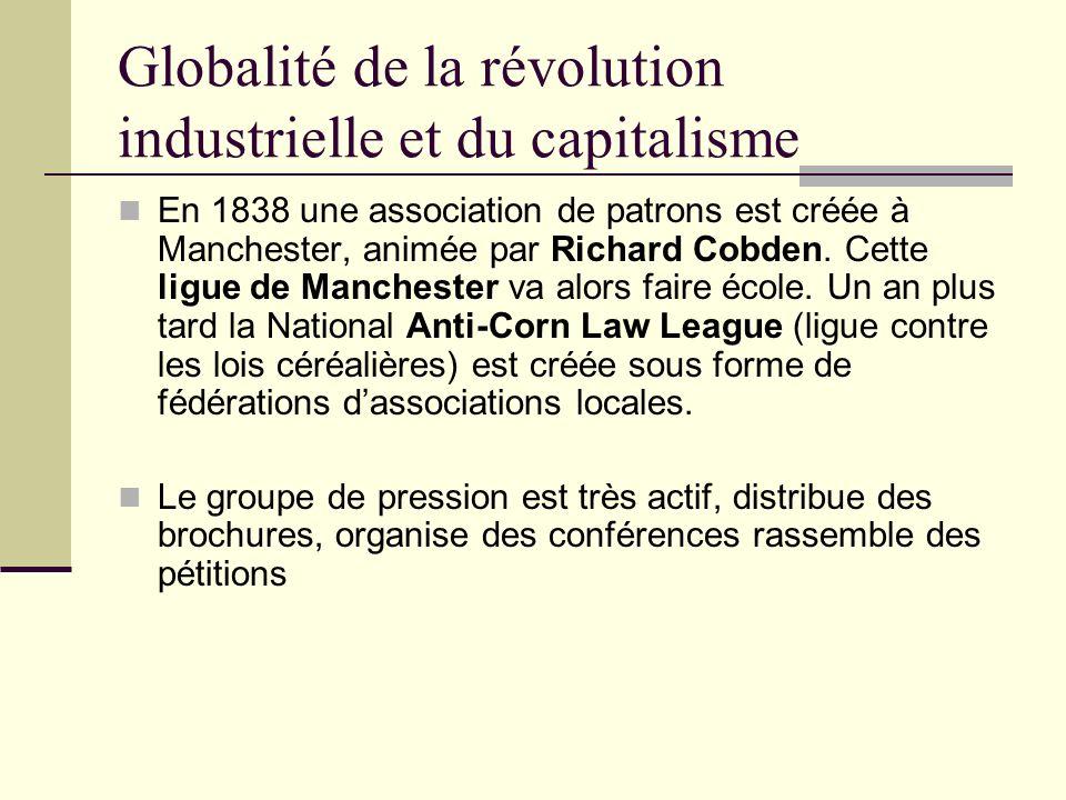 Globalité de la révolution industrielle et du capitalisme En 1838 une association de patrons est créée à Manchester, animée par Richard Cobden.