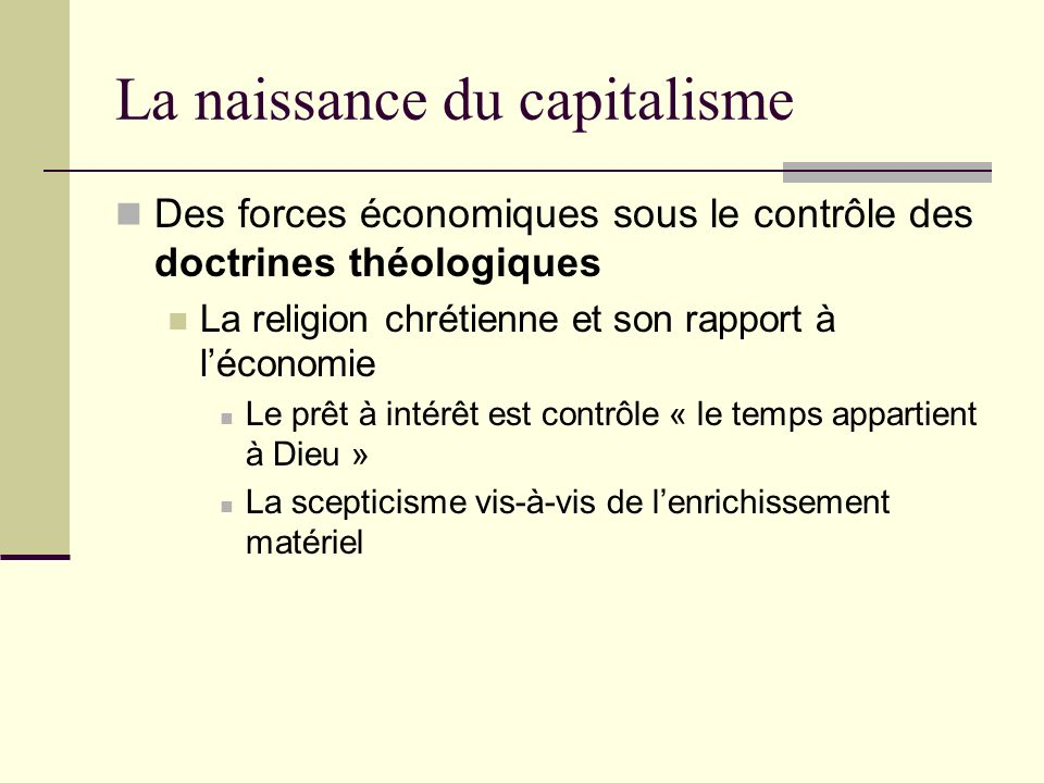 La naissance du capitalisme Des forces économiques sous le contrôle des doctrines théologiques La religion chrétienne et son rapport à léconomie Le prêt à intérêt est contrôle « le temps appartient à Dieu » La scepticisme vis-à-vis de lenrichissement matériel