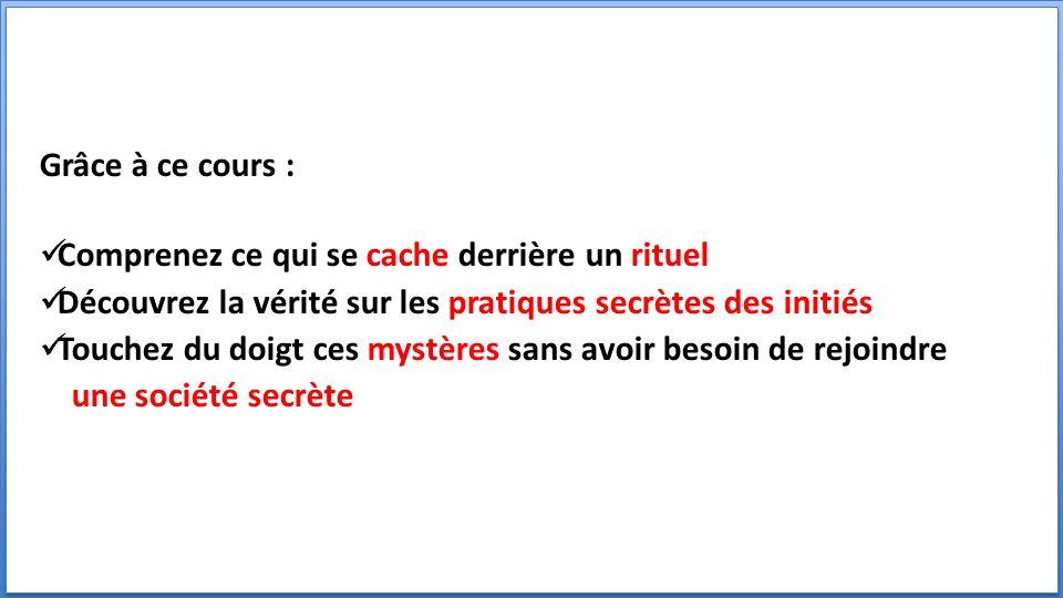 Grâce à ce cours : Comprenez ce qui se cache derrière un rituel Découvrez la vérité sur les pratiques secrètes des initiés Touchez du doigt ces mystères sans avoir besoin de rejoindre une société secrète