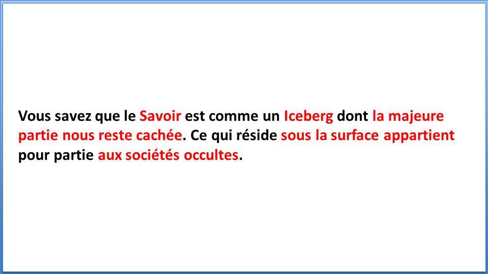 Vous savez que le Savoir est comme un Iceberg dont la majeure partie nous reste cachée.