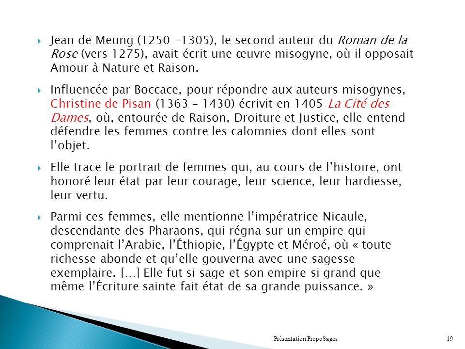 Jean de Meung (1250 -1305), le second auteur du Roman de la Rose (vers 1275), avait écrit une œuvre misogyne, où il opposait Amour à Nature et Raison.