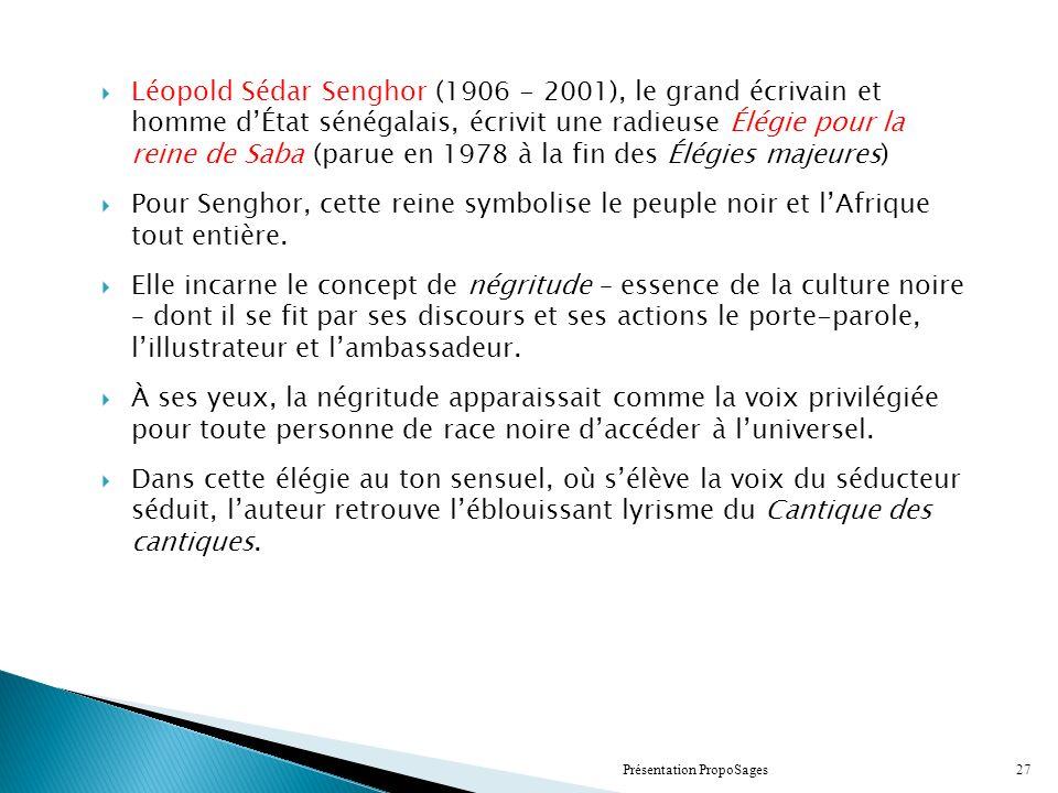 Léopold Sédar Senghor (1906 - 2001), le grand écrivain et homme dÉtat sénégalais, écrivit une radieuse Élégie pour la reine de Saba (parue en 1978 à la fin des Élégies majeures) Pour Senghor, cette reine symbolise le peuple noir et lAfrique tout entière.