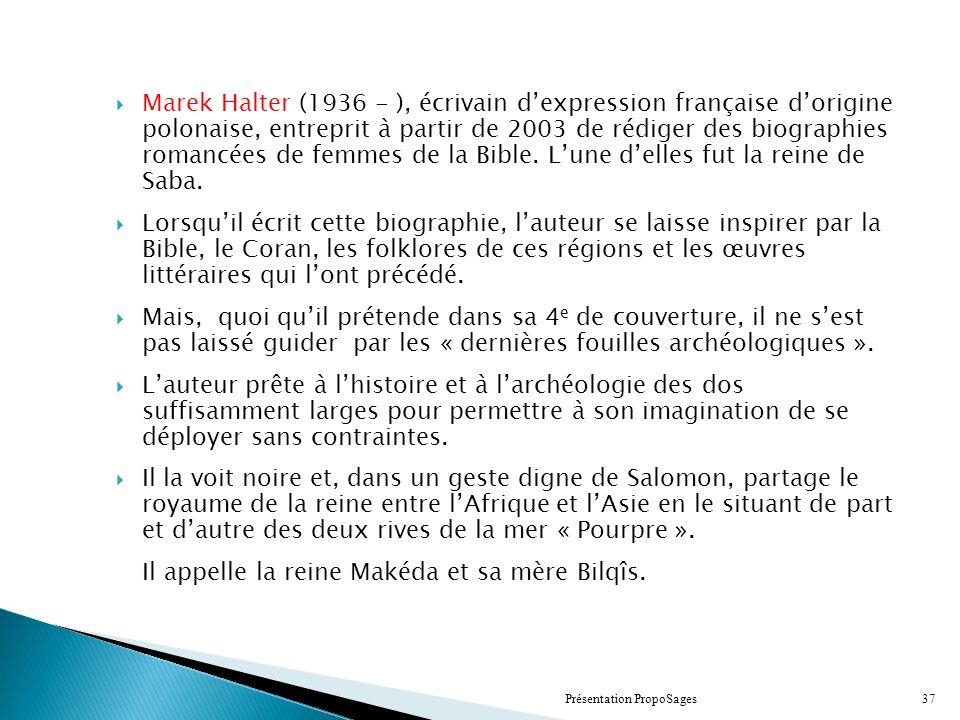 Marek Halter (1936 - ), écrivain dexpression française dorigine polonaise, entreprit à partir de 2003 de rédiger des biographies romancées de femmes de la Bible.