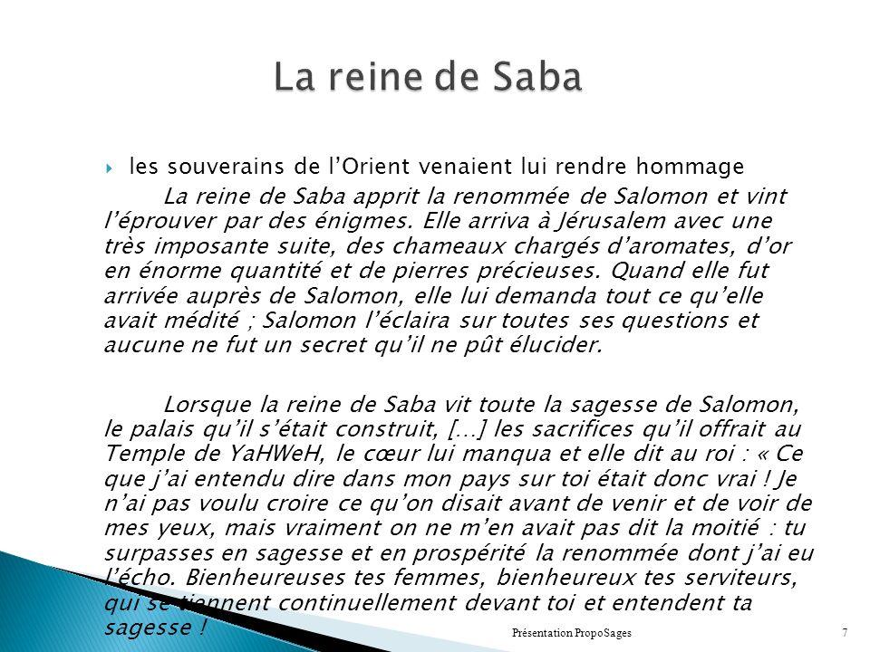 La reine de Saba les souverains de lOrient venaient lui rendre hommage La reine de Saba apprit la renommée de Salomon et vint léprouver par des énigmes.