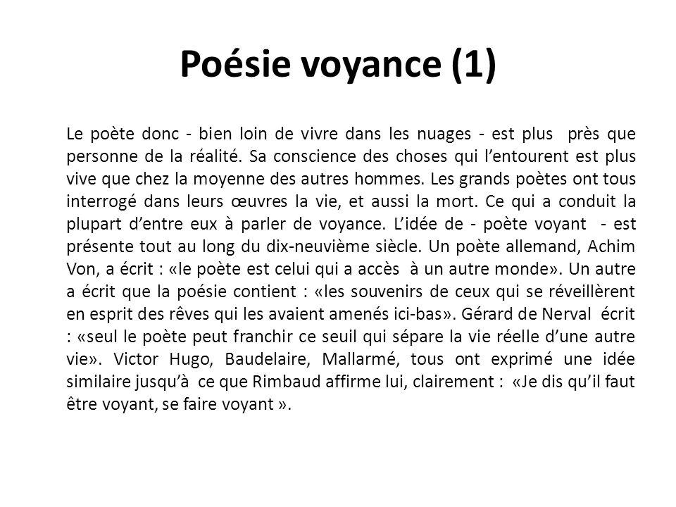 Poésie voyance (1) Le poète donc - bien loin de vivre dans les nuages - est plus près que personne de la réalité.