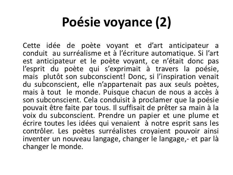 Poésie voyance (2) Cette idée de poète voyant et dart anticipateur a conduit au surréalisme et à lécriture automatique.