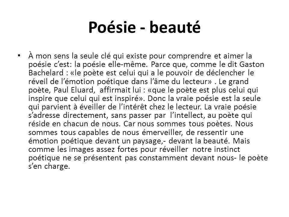 Poésie - beauté Le poète a donc pour mission de multiplier en nous les moments démotions intenses que nous vivons quand nous prenons conscience de la beauté autour de nous.