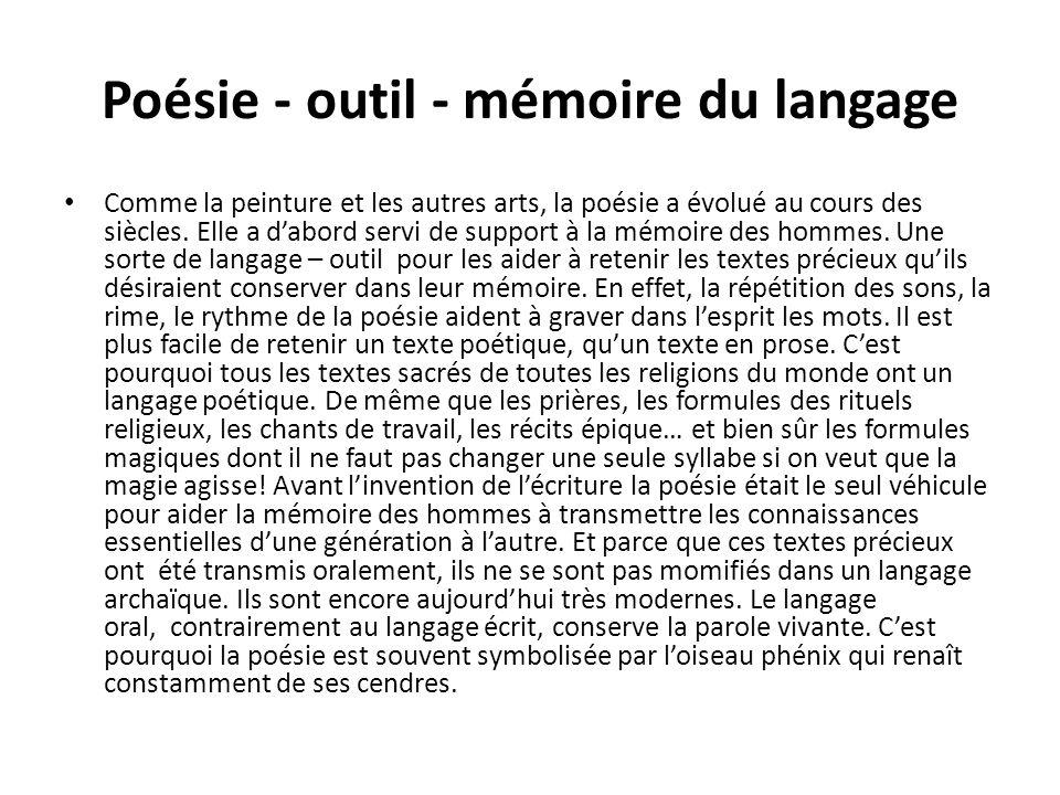Poésie - outil - mémoire du langage Comme la peinture et les autres arts, la poésie a évolué au cours des siècles.