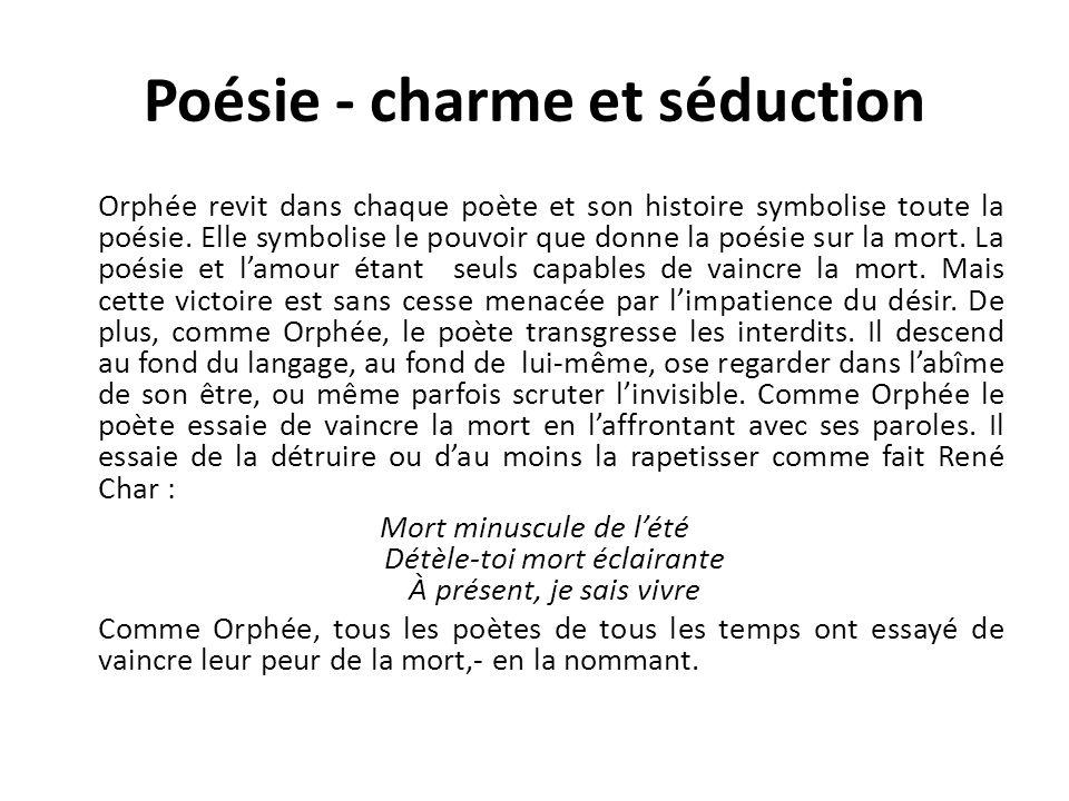Poésie - charme et séduction Orphée revit dans chaque poète et son histoire symbolise toute la poésie.