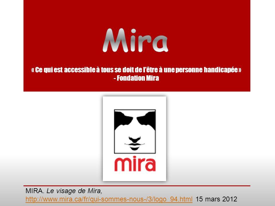 MIRA. Le visage de Mira, http://www.mira.ca/fr/qui-sommes-nous-/3/logo_94.htmlhttp://www.mira.ca/fr/qui-sommes-nous-/3/logo_94.html 15 mars 2012 « Ce
