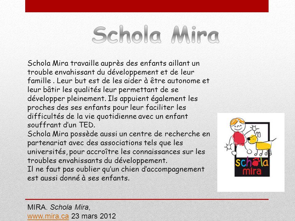 Schola Mira travaille auprès des enfants aillant un trouble envahissant du développement et de leur famille. Leur but est de les aider à être autonome
