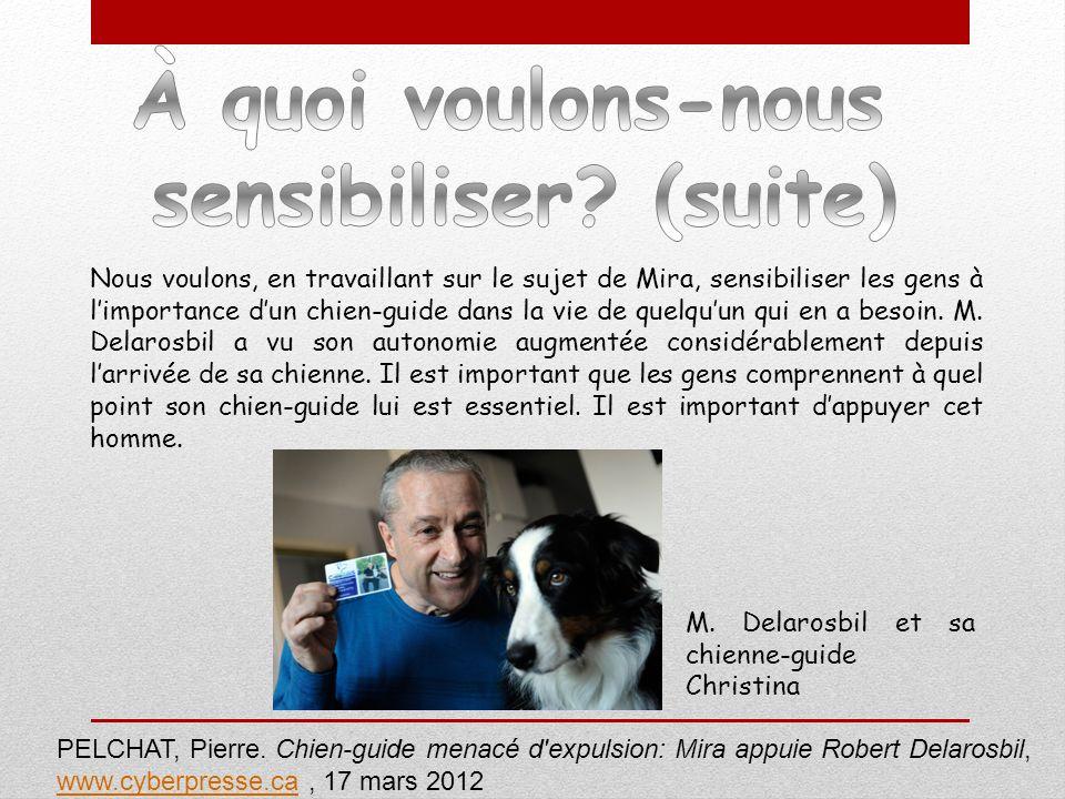 Nous voulons, en travaillant sur le sujet de Mira, sensibiliser les gens à limportance dun chien-guide dans la vie de quelquun qui en a besoin. M. Del