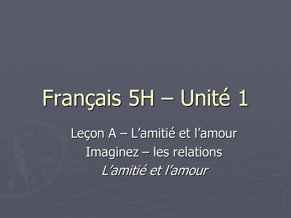 Français 5H – Unité 1 Leçon A – Lamitié et lamour Imaginez – les relations Lamitié et lamour