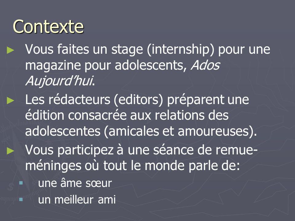 Contexte Vous faites un stage (internship) pour une magazine pour adolescents, Ados Aujourdhui. Les rédacteurs (editors) préparent une édition consacr