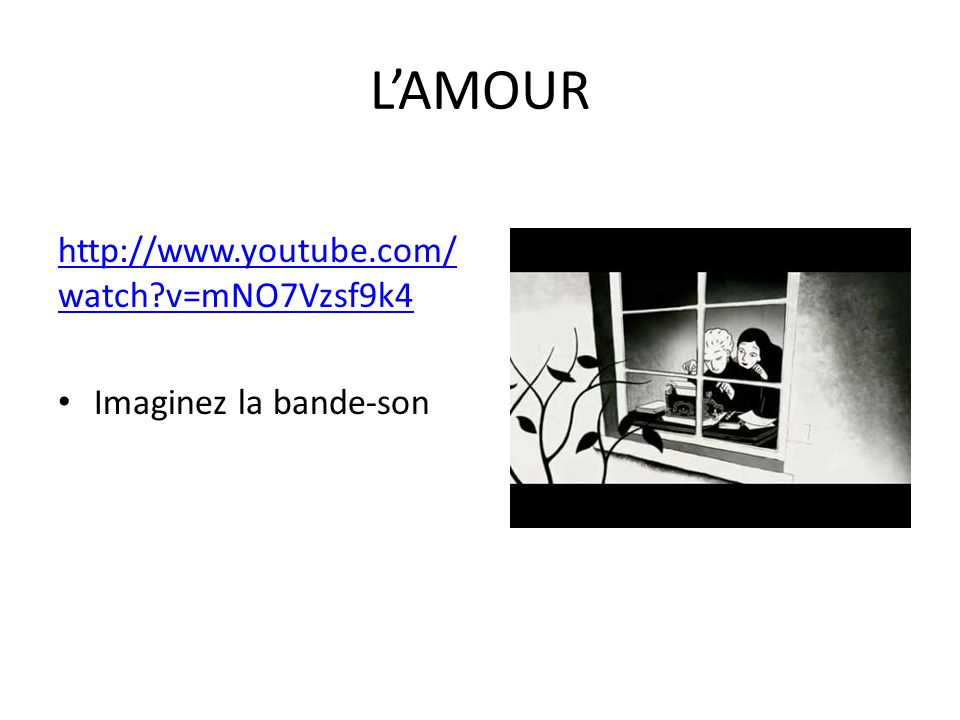 LAMOUR http://www.youtube.com/ watch v=mNO7Vzsf9k4 Imaginez la bande-son