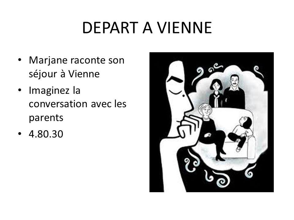 DEPART A VIENNE Marjane raconte son séjour à Vienne Imaginez la conversation avec les parents 4.80.30
