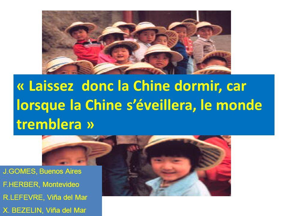 « Laissez donc la Chine dormir, car lorsque la Chine séveillera, le monde tremblera » J.GOMES, Buenos Aires F.HERBER, Montevideo R.LEFEVRE, Viña del Mar X.